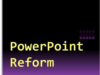 PowerPoint Reform