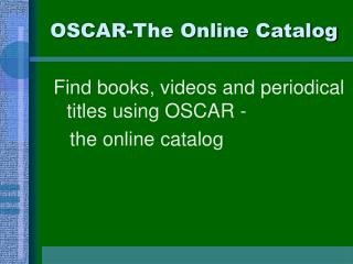 OSCAR-The Online Catalog