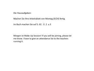 Die  Hausaufgaben : Machen Sie Ihre Arbeitsblatt  von  Montag  (9/24)  fertig .