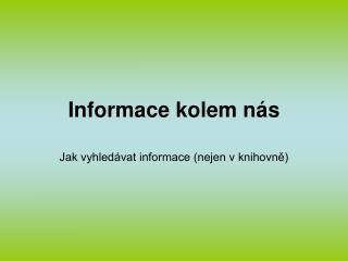 Informace kolem nás