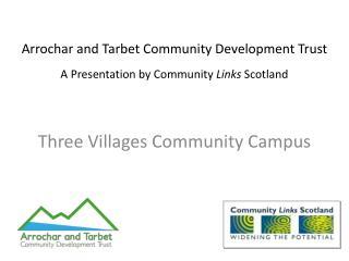 Arrochar and Tarbet Community Development Trust A Presentation by Community  Links  Scotland