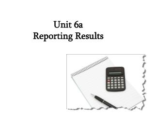 Unit 6a  Reporting Results
