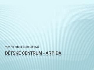 Dětské centrum - Arpida
