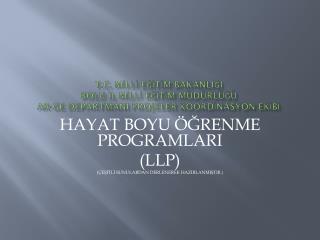 HAYAT BOYU ÖĞRENME  PROGRAMLARI (LLP) (ÇEŞİTLİ SUNULARDAN DERLENEREK HAZIRLANMIŞTIR.)