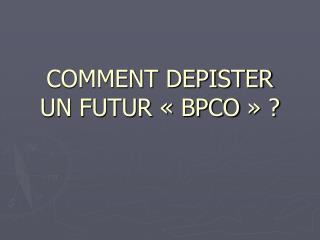 COMMENT DEPISTER UN FUTUR «BPCO» ?