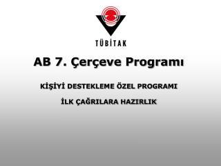 AB 7. Çerçeve Programı KİŞİYİ DESTEKLEME ÖZEL PROGRAMI  İLK ÇAĞRILARA HAZIRLIK