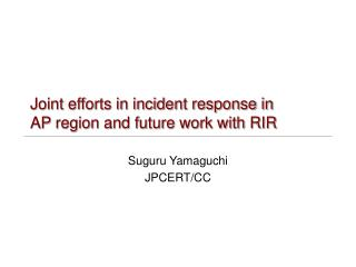 Joint efforts in incident response in  AP region and future work with RIR