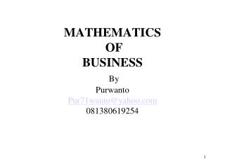 MATHEMATICS  OF  BUSINESS By  Purwanto Pur71wanto@yahoo 081380619254