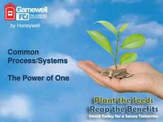 Common Process/Systems The Power of One