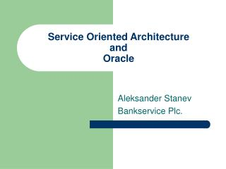 Service Oriented Architecture and  Oracle
