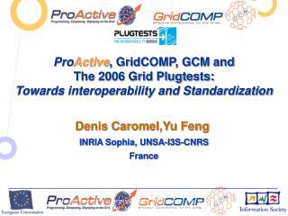 Denis Caromel,Yu Feng  INRIA Sophia, UNSA-I3S-CNRS  France