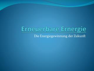 Erneuerbare  Ernergie