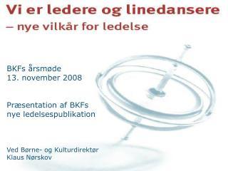 BKFs årsmøde 13. november 2008  Præsentation af BKFs  nye ledelsespublikation