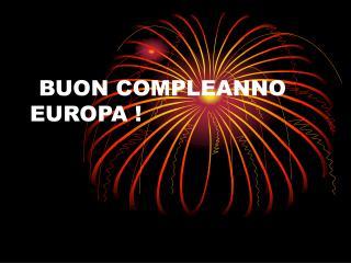 BUON COMPLEANNO EUROPA !