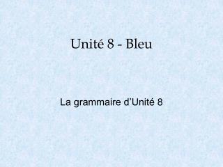 Unité 8 - Bleu