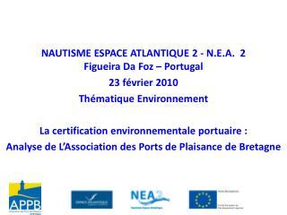 NAUTISME ESPACE ATLANTIQUE 2 - N.E.A.  2  Figueira Da Foz – Portugal 23 février 2010