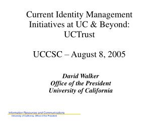 Current Identity Management Initiatives at UC & Beyond: UCTrust UCCSC – August 8, 2005