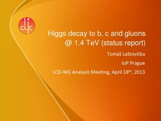 Higgs decay to b, c and gluons  @ 1.4 TeV (status report)