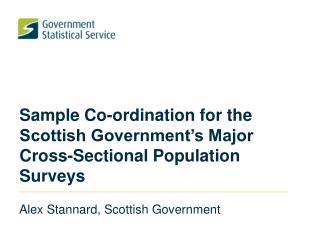 Sample Co-ordination for the Scottish Government's Major Cross-Sectional Population Surveys
