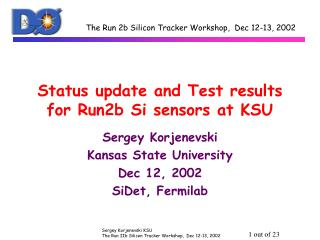 Status update and Test results for Run2b Si sensors at KSU