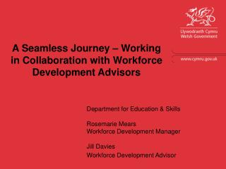 Department for Education & Skills Rosemarie Mears Workforce Development Manager Jill Davies