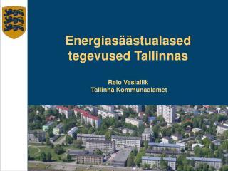 Energiasäästualased tegevused Tallinnas Reio Vesiallik  Tallinna Kommunaalamet