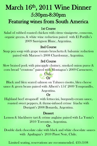 March 16 th , 2011 Wine Dinner 5:30pm-8:30pm Featuring wines from South America 1st Course