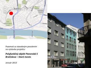 Polyfunkčný objekt Panenská 5 Bratislava – Staré mesto Január 2013