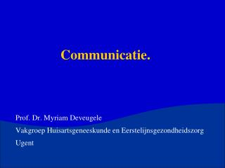 Communicatie. Prof. Dr. Myriam Deveugele