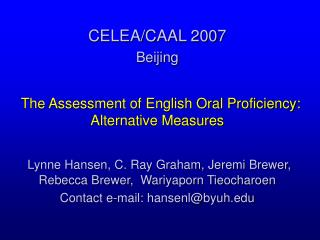 CELEA/CAAL 2007    Beijing  The Assessment of English Oral Proficiency:  Alternative Measures