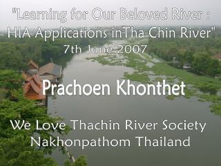 """Learning for Our Beloved River : HIA Applications inTha Chin River"""