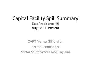 Capital Facility Spill Summary East Providence, RI  August 31- Present