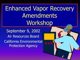 Enhanced Vapor Recovery Amendments Workshop