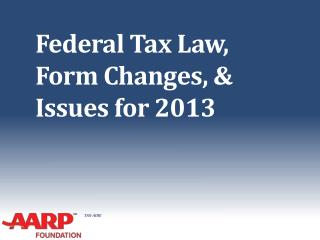 Federal Tax Law,  Form Changes, & Issues for 2013