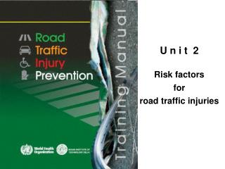 U n i t  2  Risk factors  for  road traffic injuries