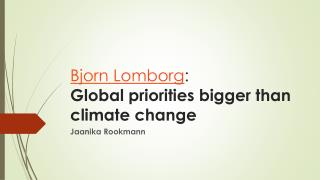 Bjorn Lomborg : Global  priorities bigger than climate change