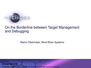 On the Borderline between Target Management and Debugging