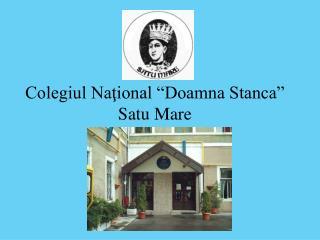 "Colegiul Naţional ""Doamna Stanca"" Satu Mare"