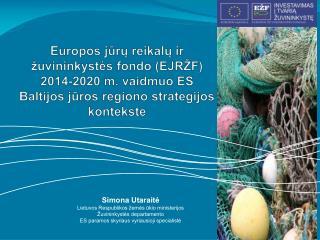 Simona Utaraitė Lietuvos Respublikos žemės ūkio ministerijos  Žuvininkystės departamento