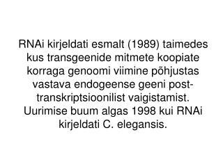 (1995)  C. elegansi  par-1 mRNAle antisense RNAd ekspresseerides blokeeriti ekspressioon.