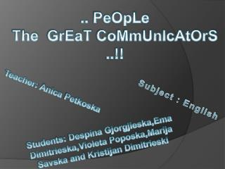..  PeOpLe The   GrEaT CoMmUnIcAtOrS  ..!!