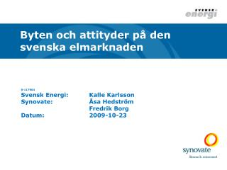 S-117964 Svensk Energi:Kalle Karlsson Synovate:Åsa Hedström Fredrik Borg Datum:2009-10-23
