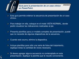 Esta guía permite ordenar la secuencia de presentación de un caso clínico.