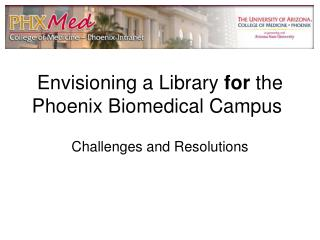 Envisioning a Library  for  the Phoenix Biomedical Campus