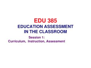 EDU 385 EDUCATION ASSESSMENT  IN THE CLASSROOM