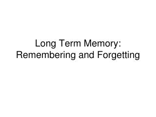 Long Term Memory: Remembering and Forgetting