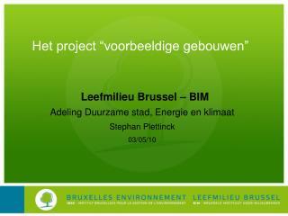 Leefmilieu Brussel – BIM Adeling Duurzame stad, Energie en klimaat Stephan Plettinck 03/05/10