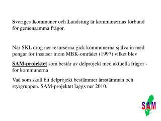 S veriges  K ommuner och  L andsting är kommunernas förbund för gemensamma frågor.