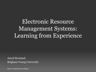 Electronic Resource Management Systems: Learning from Experience