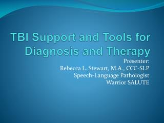 TBI Support and Tools for Diagnosis and Therapy